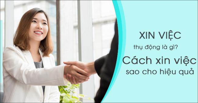 XIN VI1 - Xin việc thụ động là gì? Cách xin việc sao cho hiệu quả
